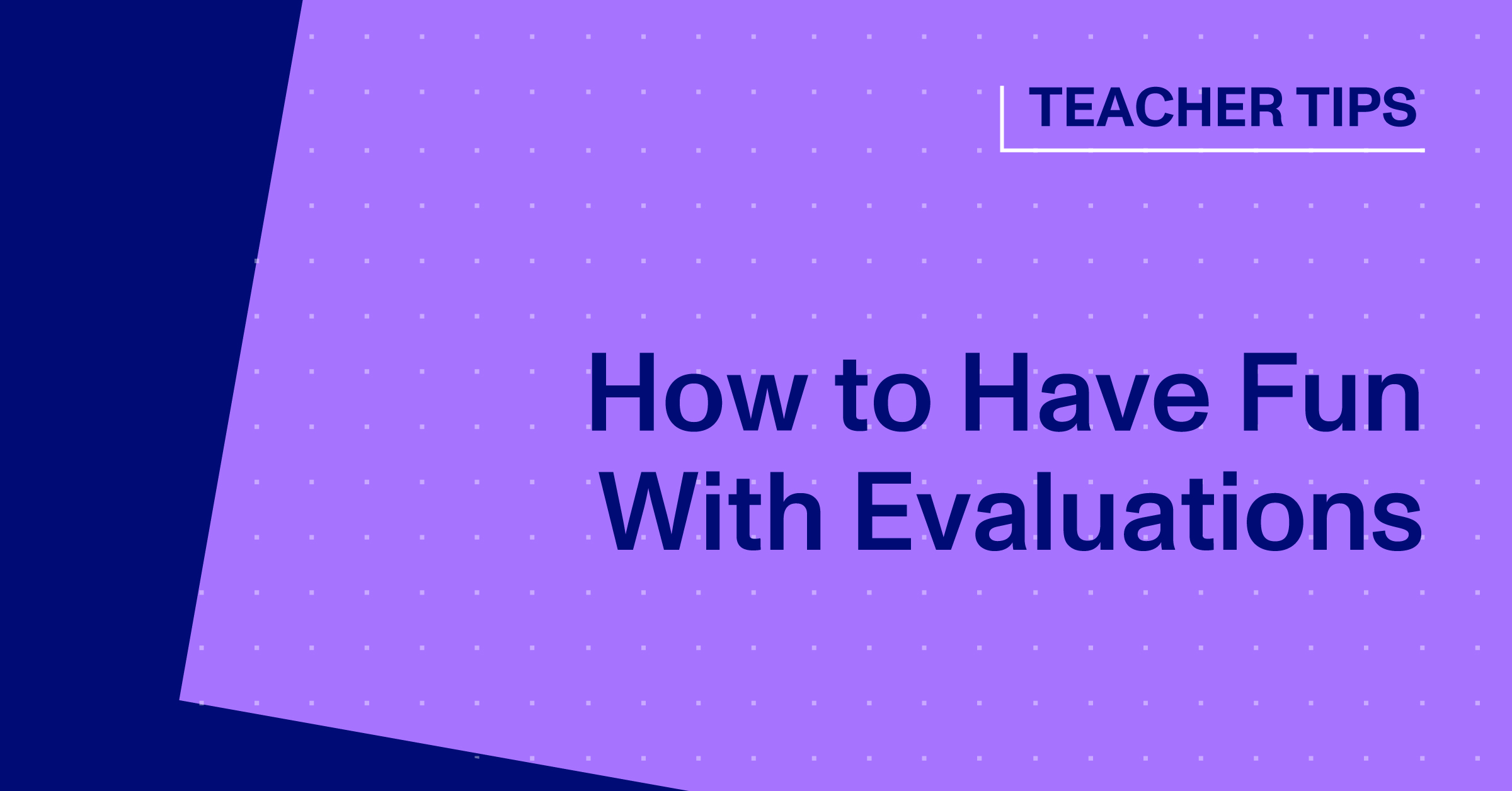 How To Have Fun With Evaluations