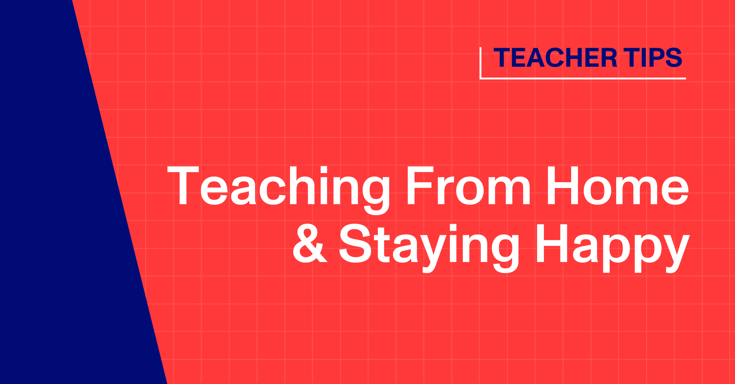 Teaching From Home & Staying Happy