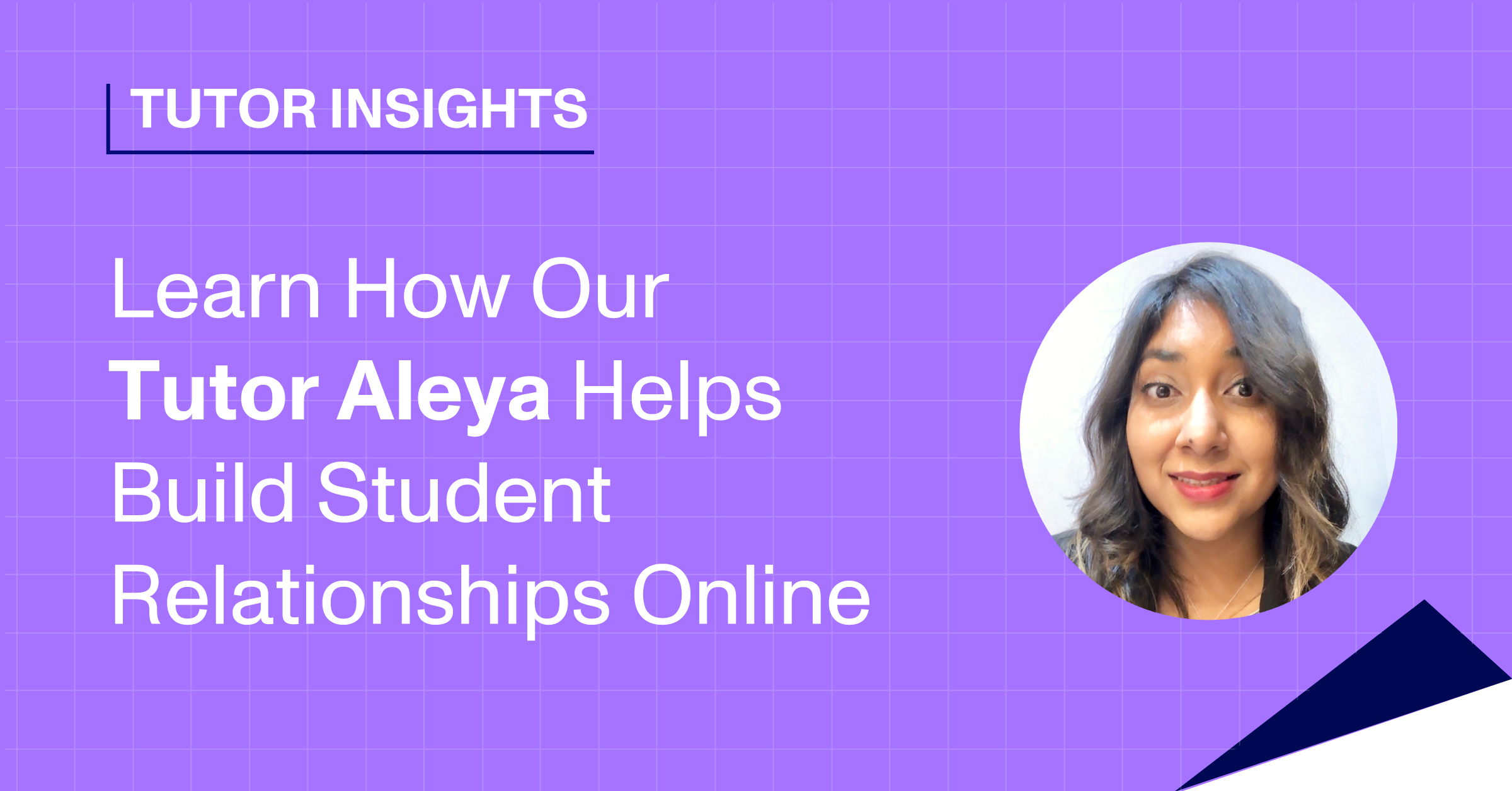 Learn How Our Tutor Aleya Helps Build Student Relationships Online