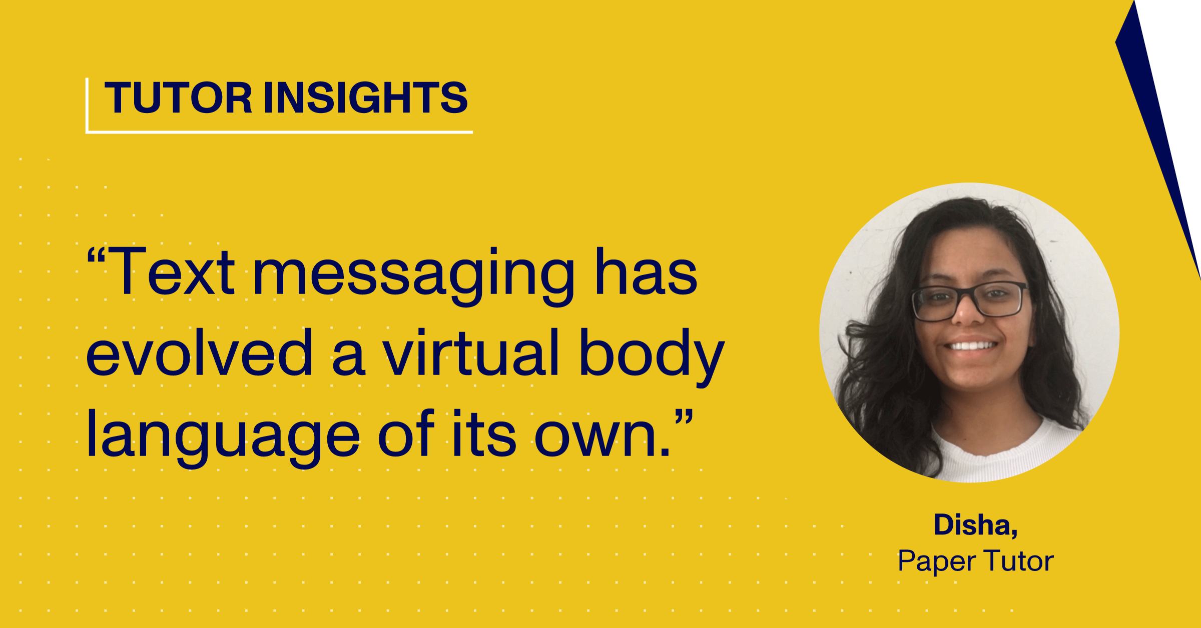 """Headshot and Quote by Tutor Disha: """"Text messaging has evolved a virtual body language of its own."""""""