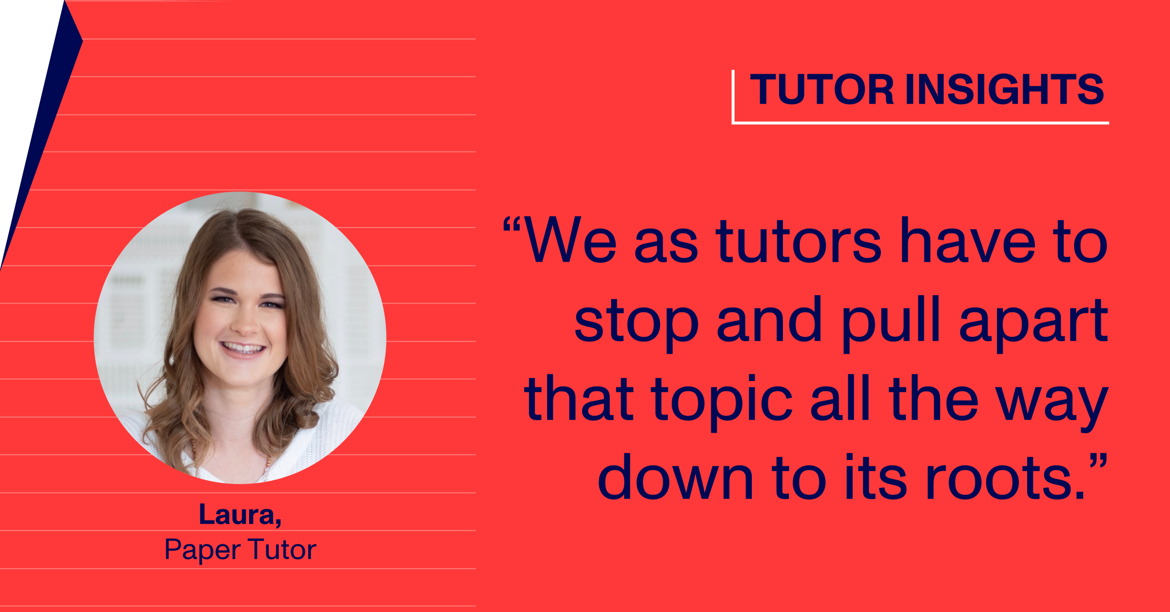 "Tutor Laura: ""We as tutors have to stop and pull apart that topic all the way down to its roots."""