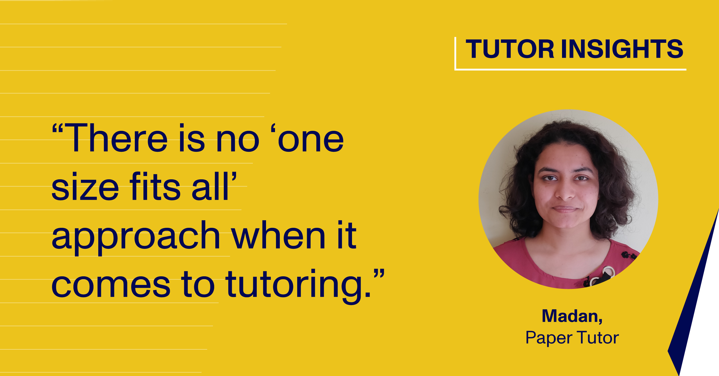 "Tutor Madan: ""There is no 'one size fits all' approach when it comes to tutoring."""