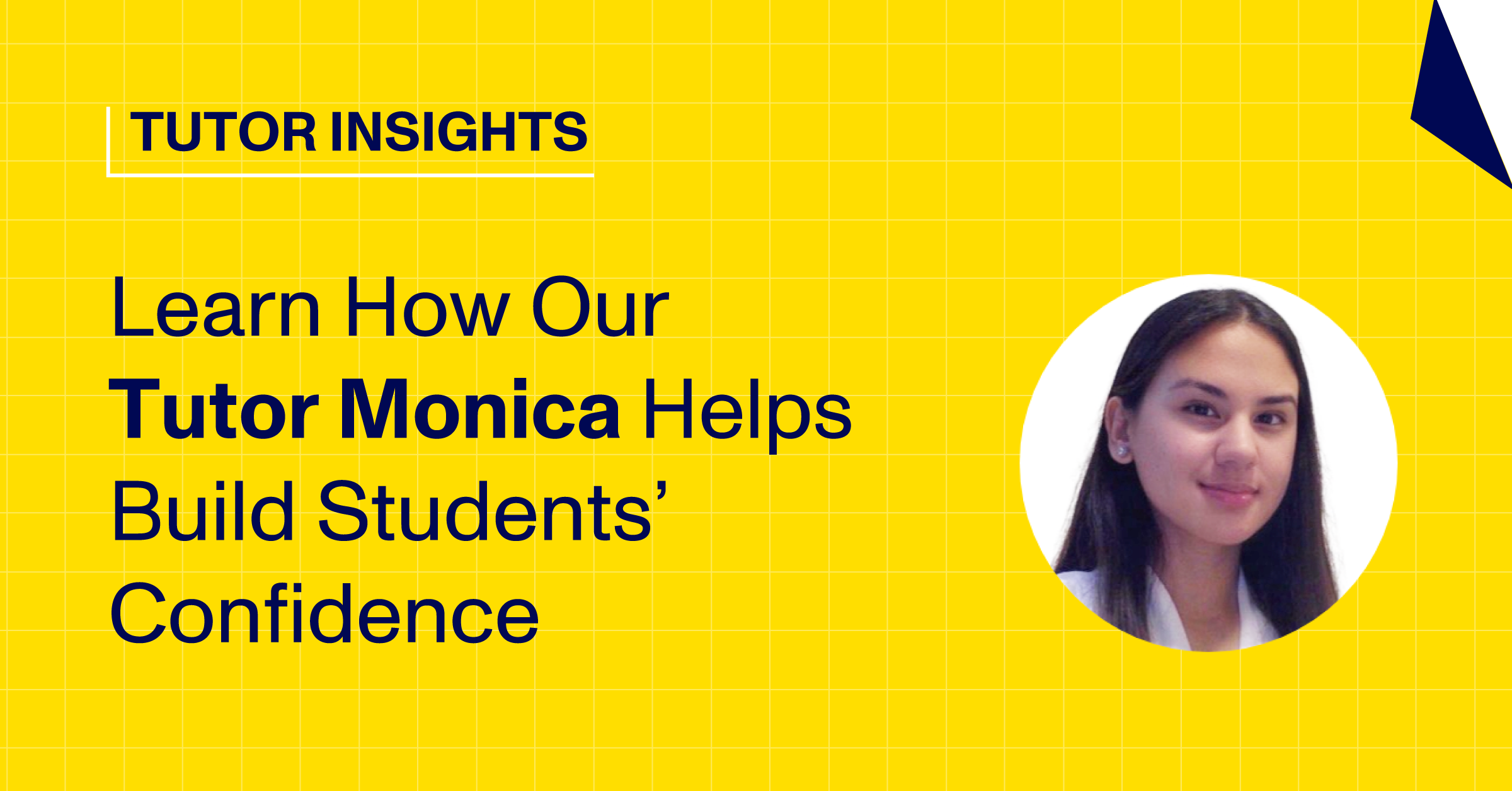 Learn How Our Tutor Monica Helps Build Students' Confidence