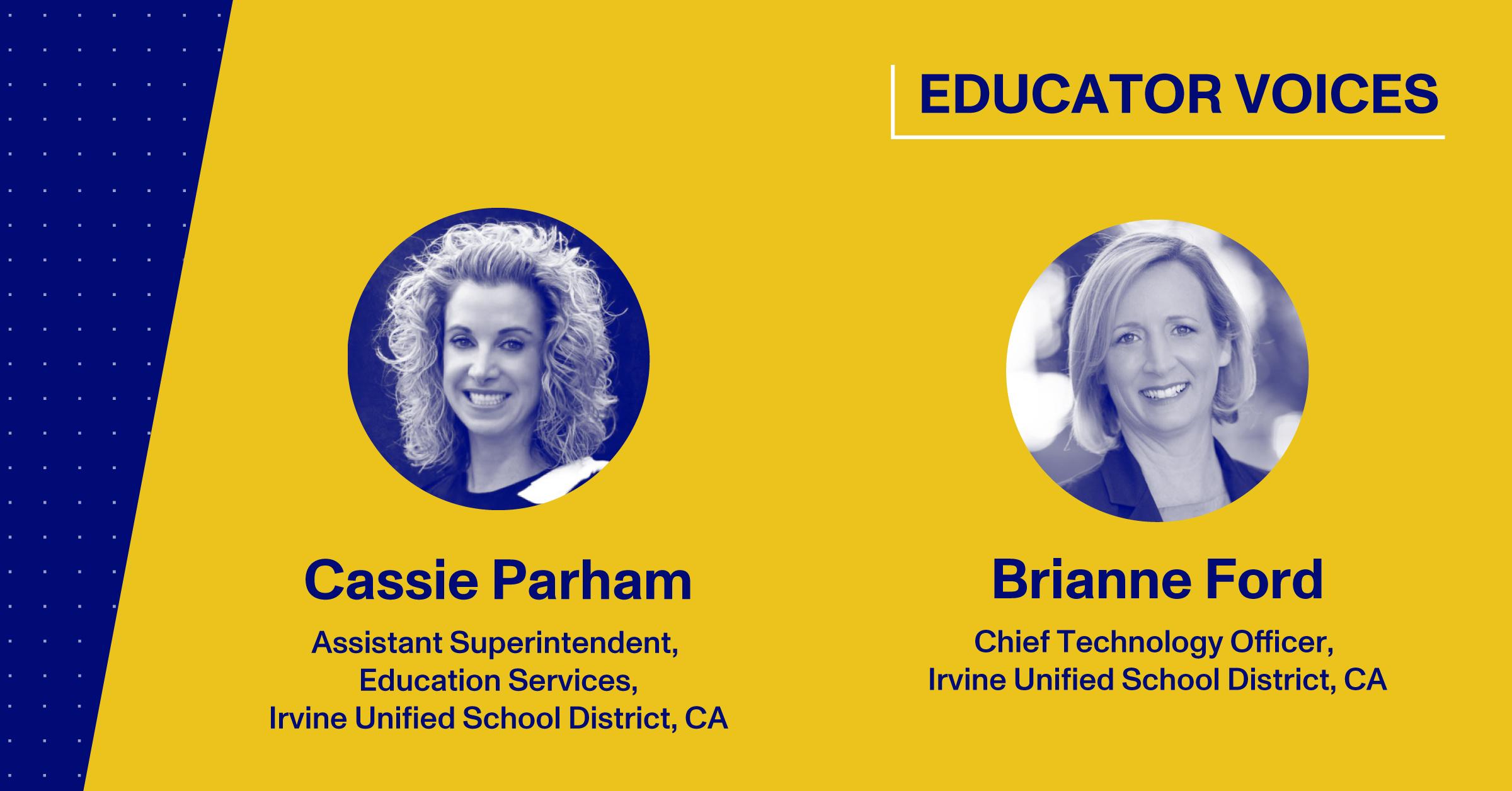 Cassie Parham, Assistant Superintendent, Irvine USD, CA; Brianne Ford, CTO, Irvine USD, CA