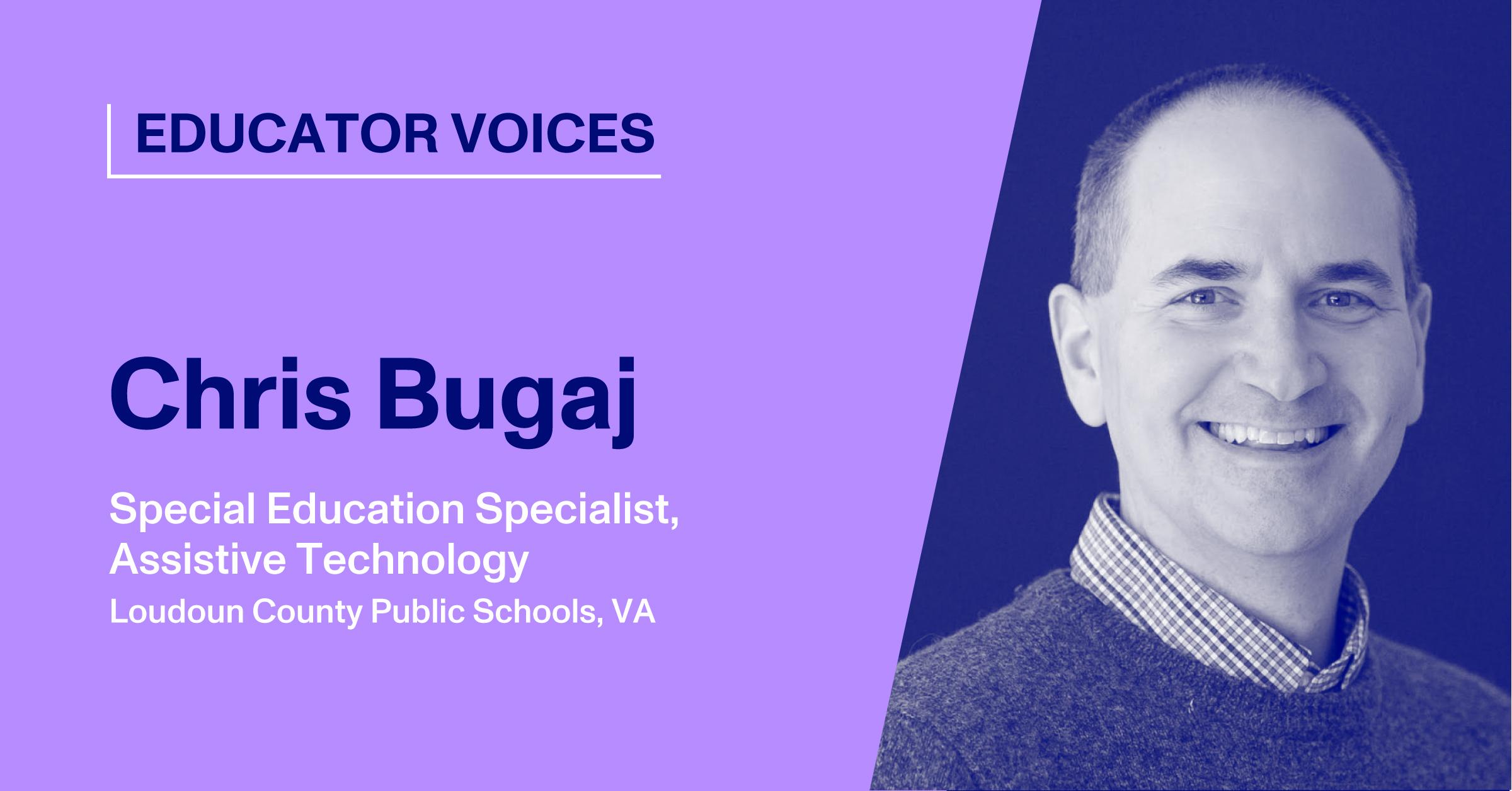 Chris Bugaj, Special Education Specialist, Assistive Technology, Loudoun County Public Schools, VA