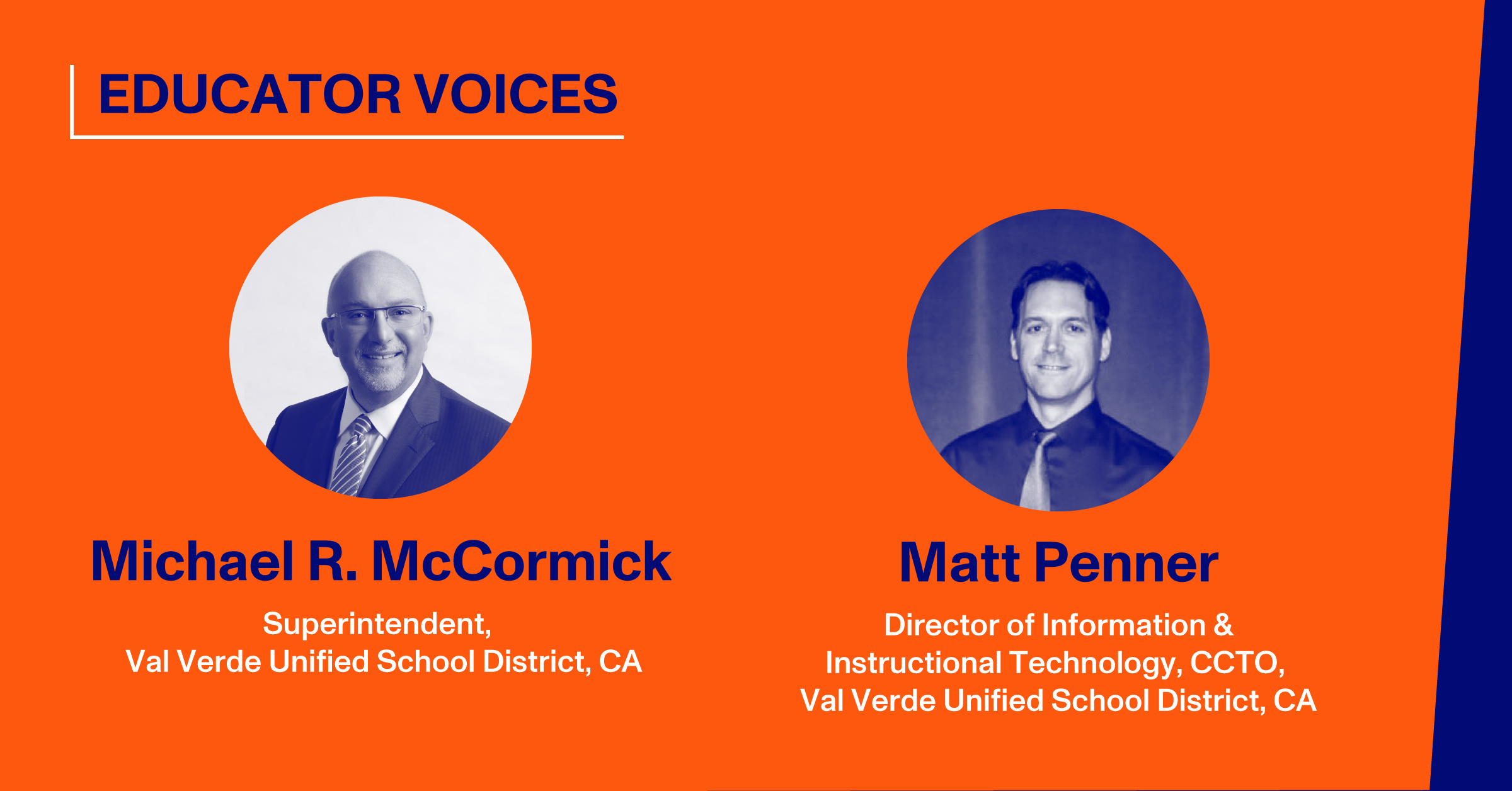 Michael R. McCormick, Superintendent, Val Verde Unified School District, CA; Matt Penner, Director of Information &Instructional Technology, CCTO, Val Verde Unified School District, CA
