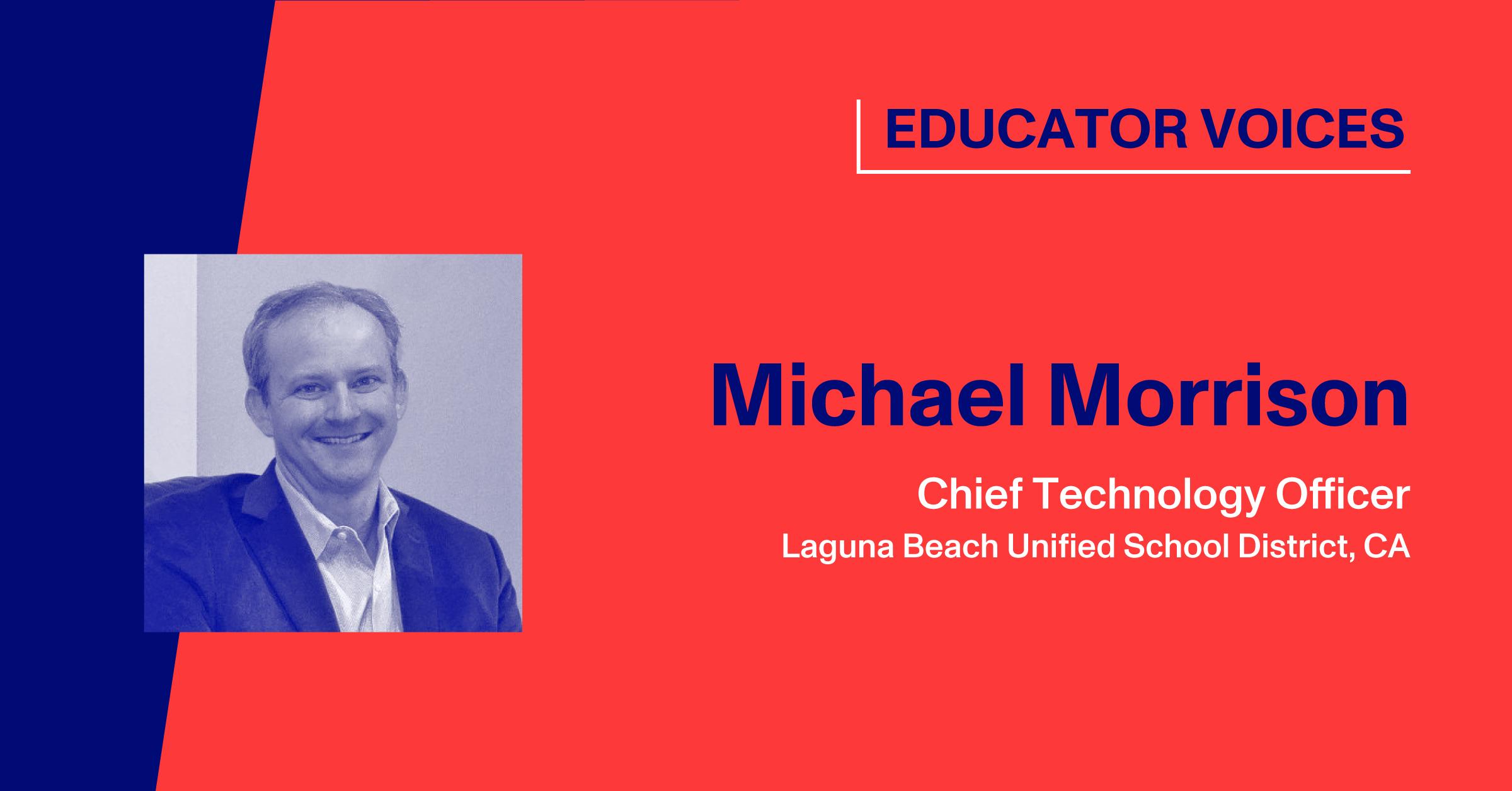 Michael Morrison, Chief Technology Officer, Laguna Beach Unified School District, CA