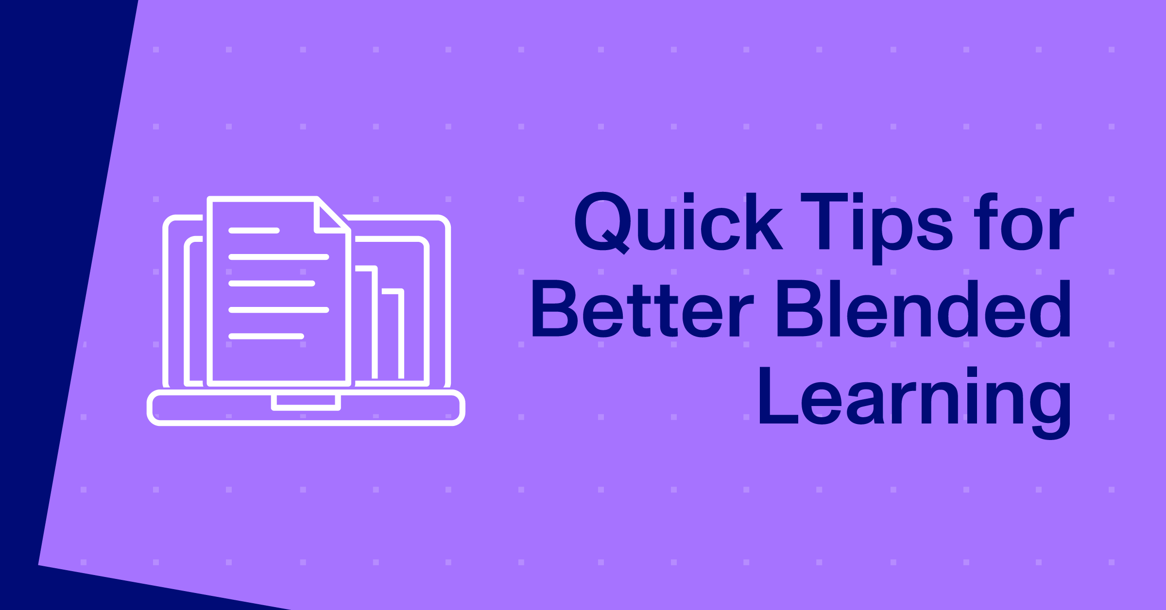 Thumbnail with Title and Icon: Quick Tips for Better Blended Learning