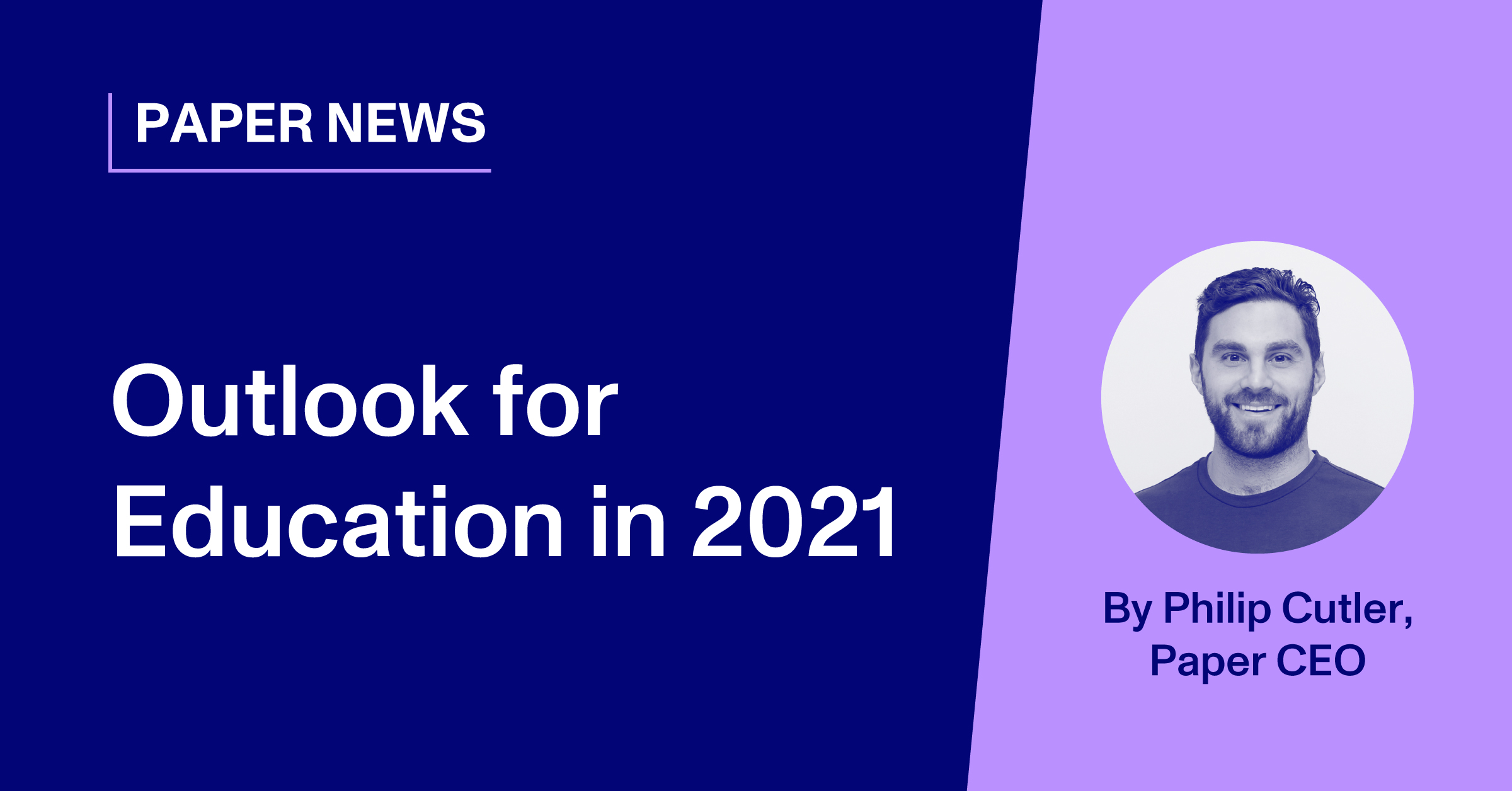 Outlook for Education in 2021, by Philip Cutler, Paper CEO