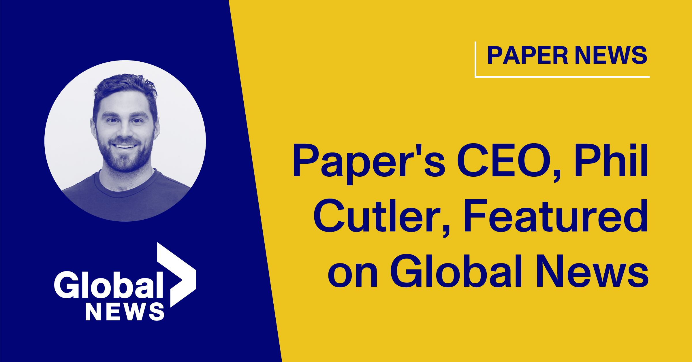 Blog Thumbnail of Paper's CEO, Phil Cutler, Featured on Global News