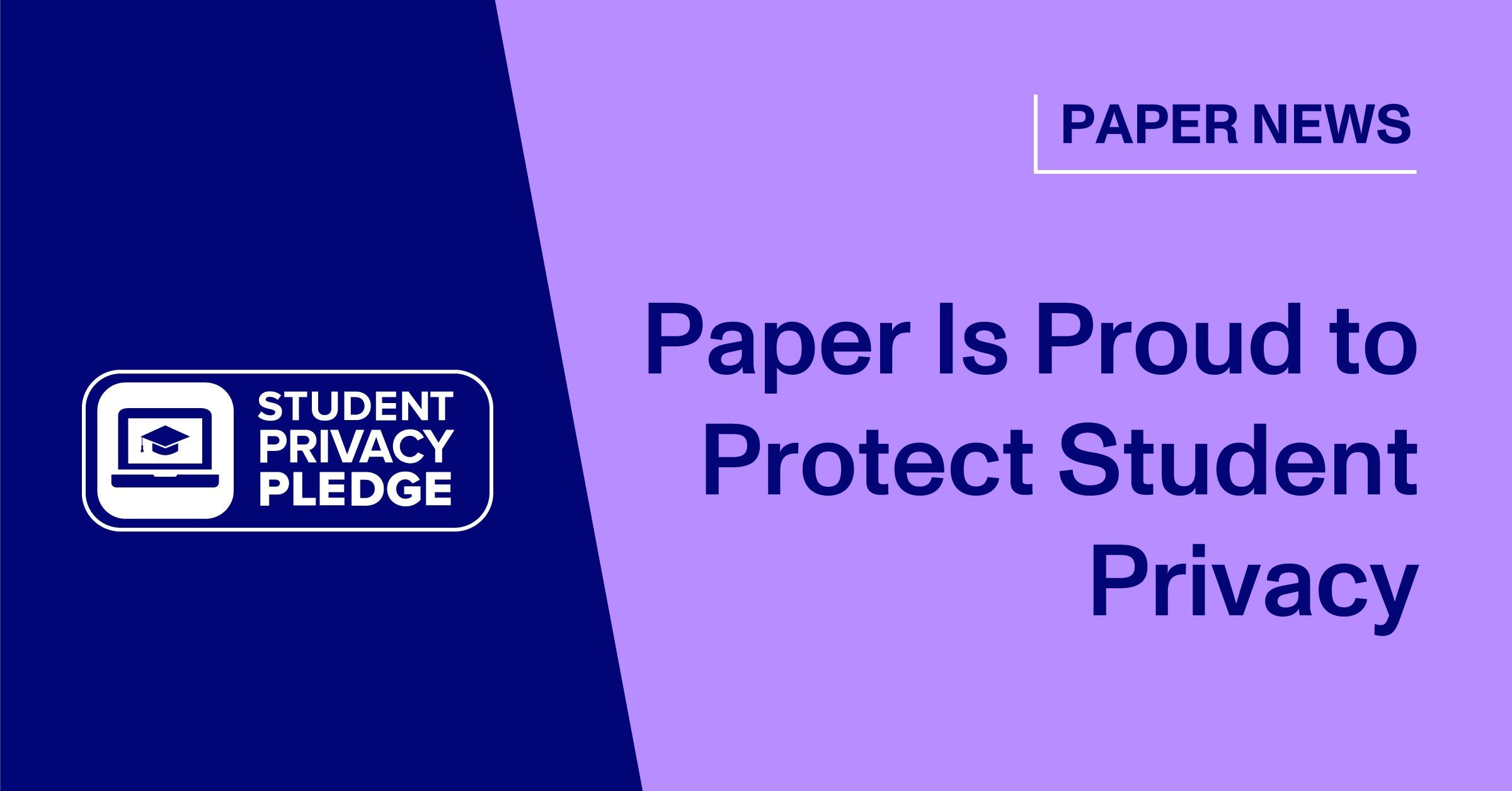 Paper Is Proud to Protect Student Privacy